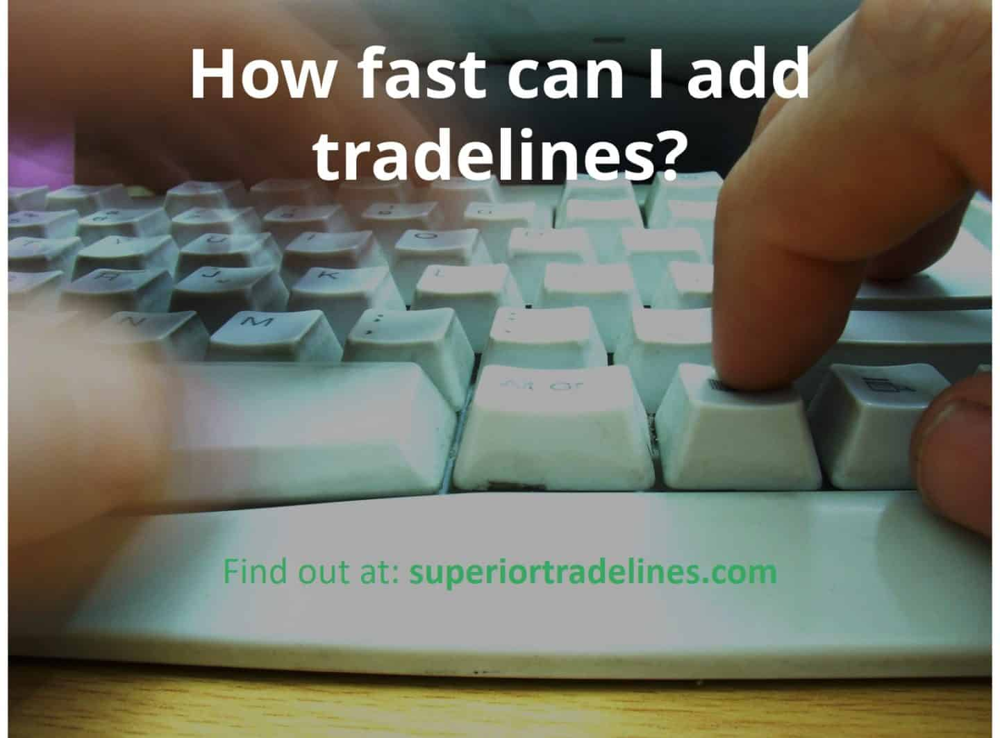 how fast can I add tradelines to my credit report