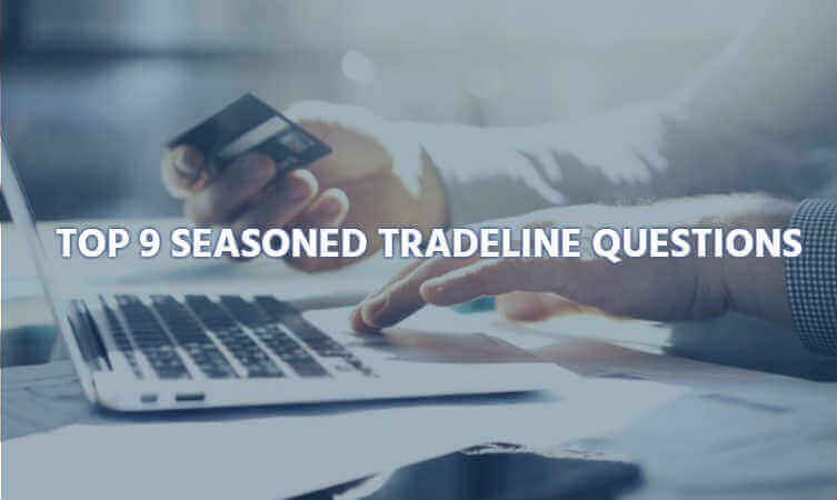 top 9 seasoned tradeline questions