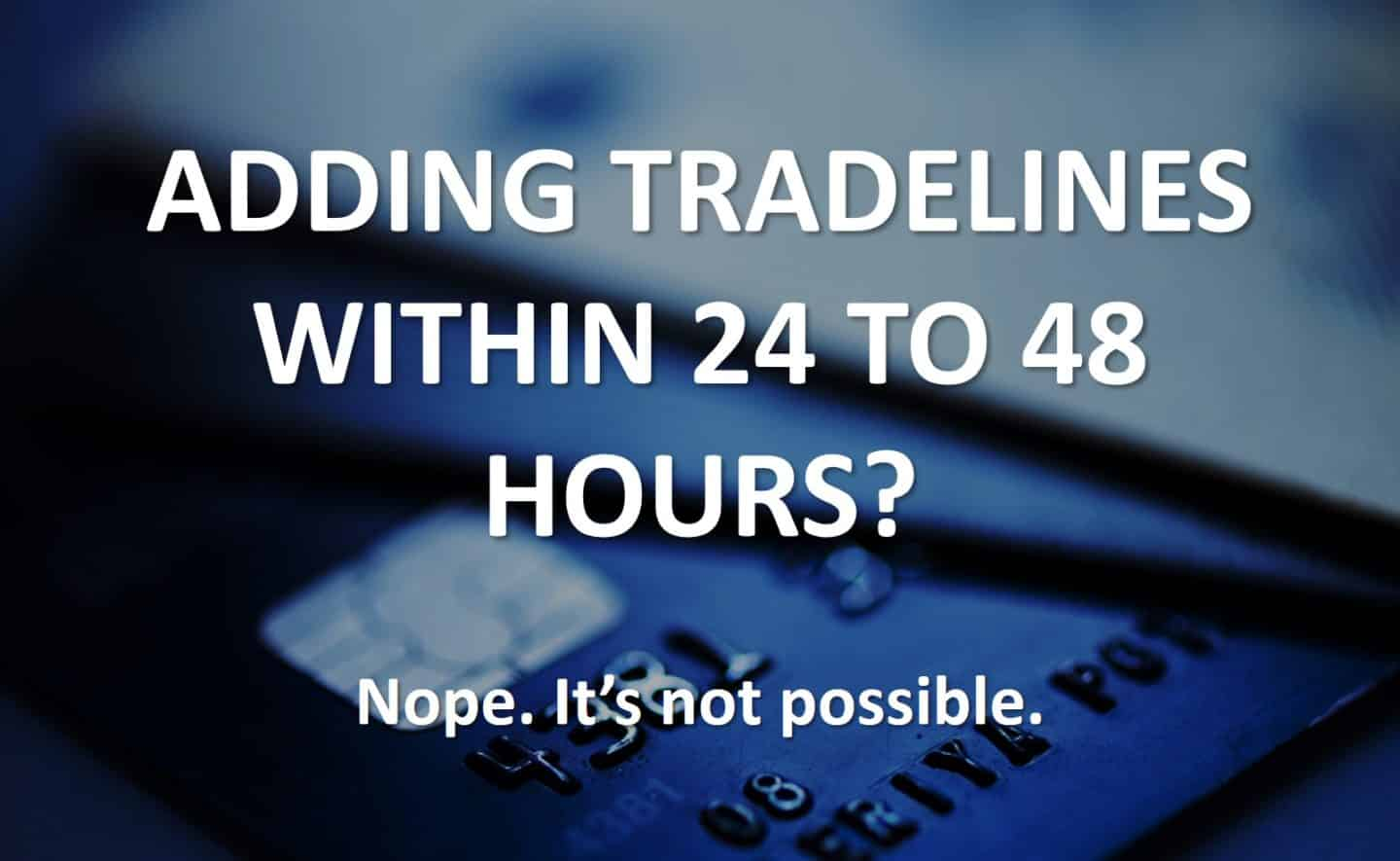 adding tradelines 24 to 48 hours